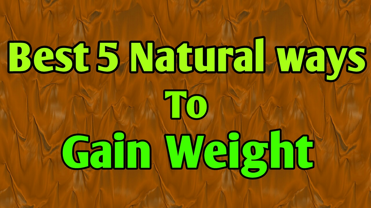 BEST 5 NATURAL WAYS TO GAIN WEIGHT